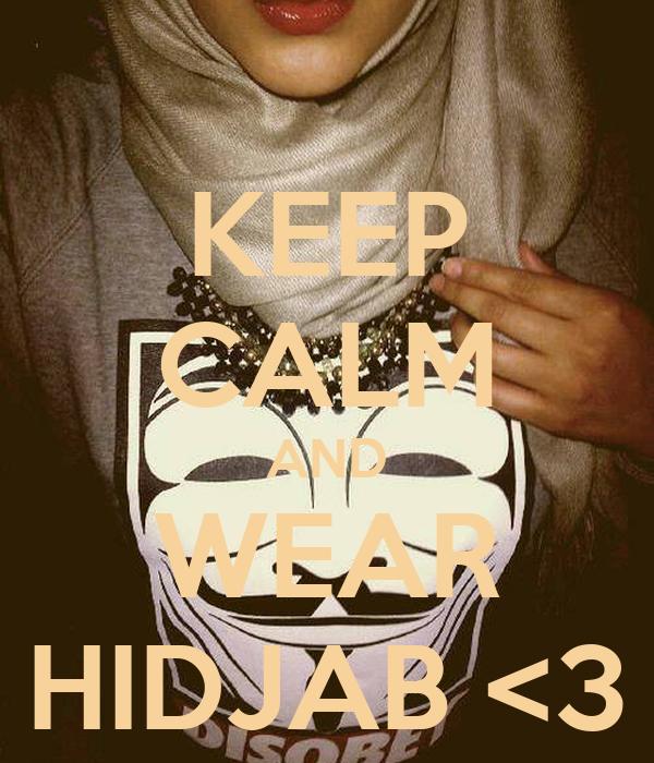 KEEP CALM AND WEAR HIDJAB <3