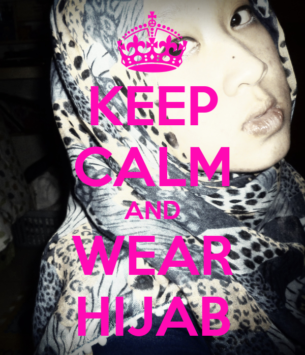 KEEP CALM AND WEAR HIJAB
