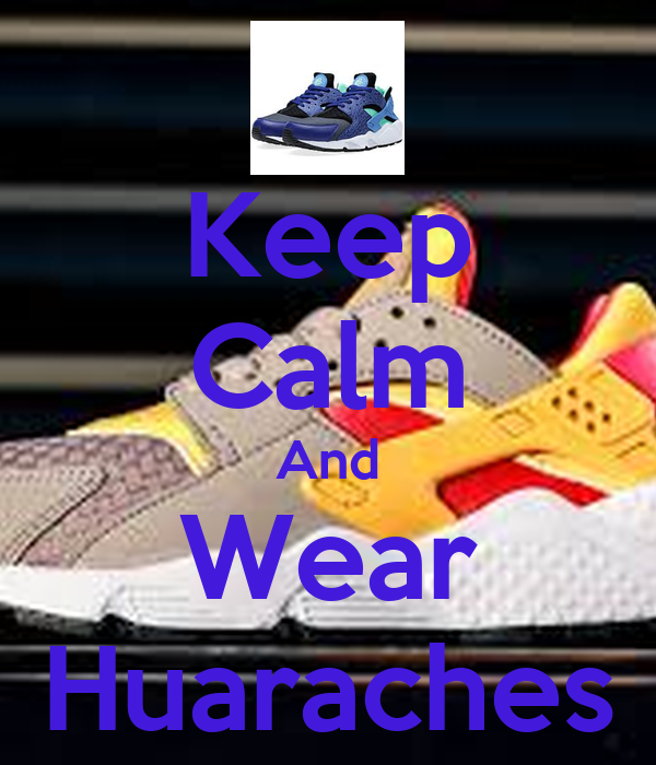 Keep Calm And Wear Huaraches