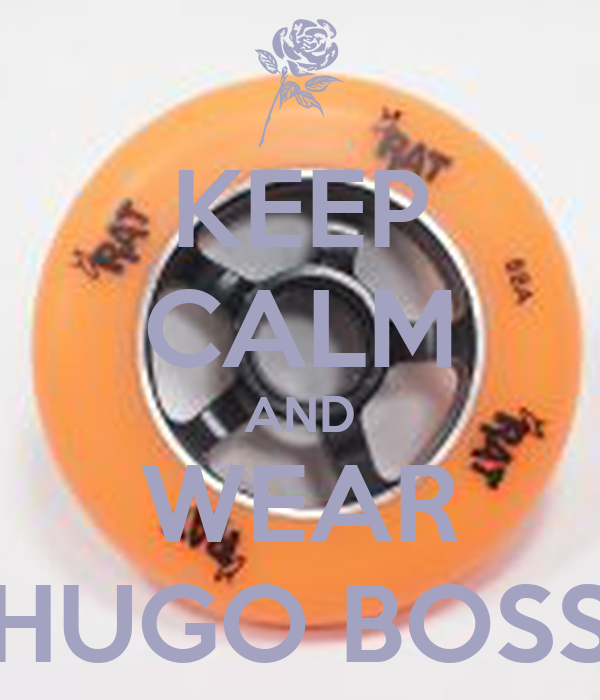 KEEP CALM AND WEAR HUGO BOSS
