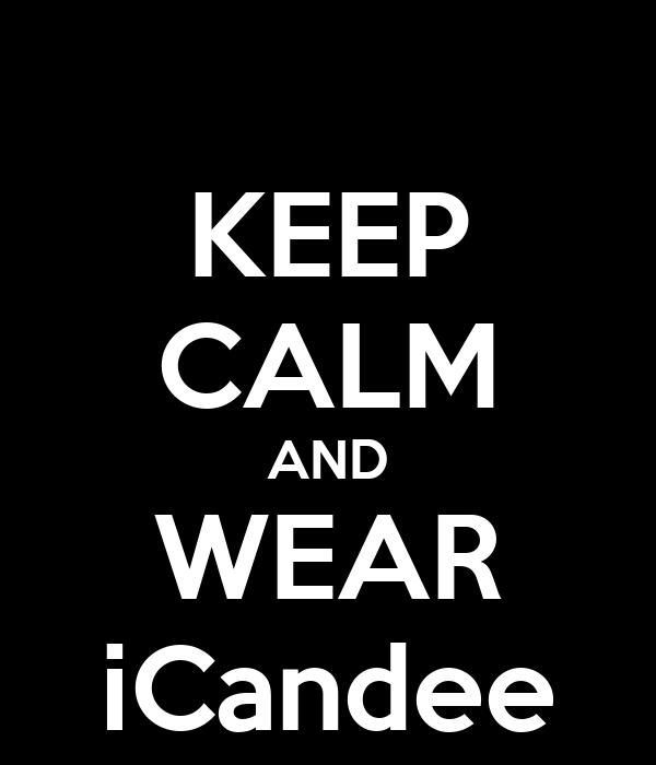 KEEP CALM AND WEAR iCandee