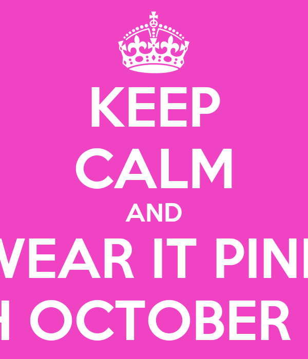 KEEP CALM AND WEAR IT PINK 26TH OCTOBER 2013