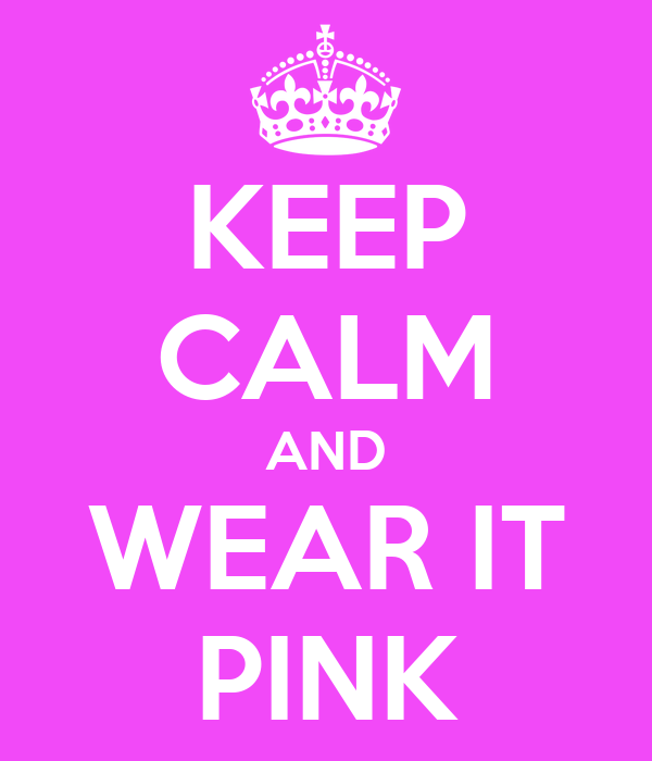 KEEP CALM AND WEAR IT PINK