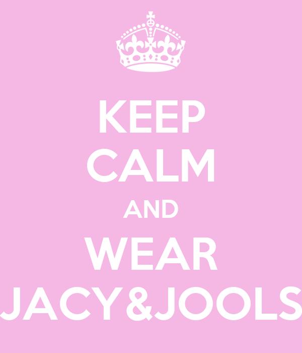 KEEP CALM AND WEAR JACY&JOOLS