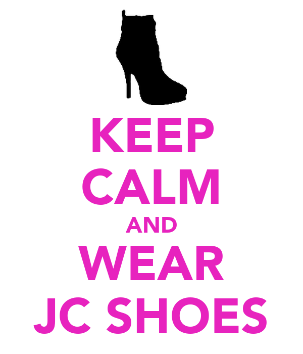 KEEP CALM AND WEAR JC SHOES
