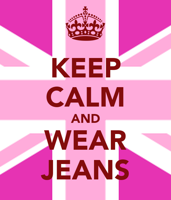 KEEP CALM AND WEAR JEANS