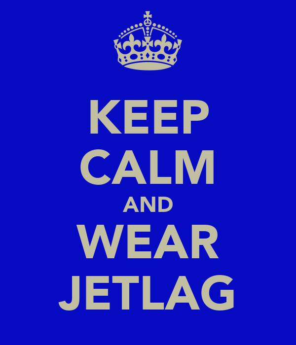 KEEP CALM AND WEAR JETLAG