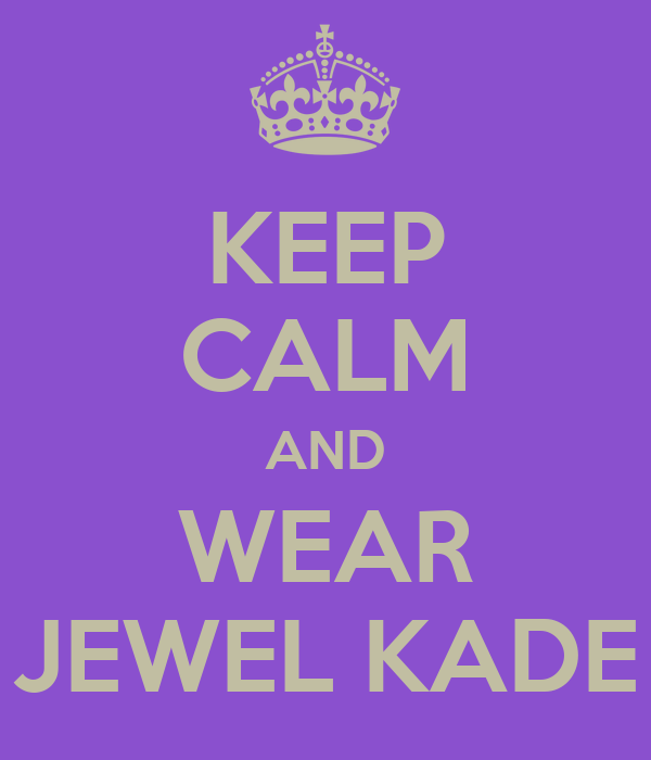 KEEP CALM AND WEAR JEWEL KADE