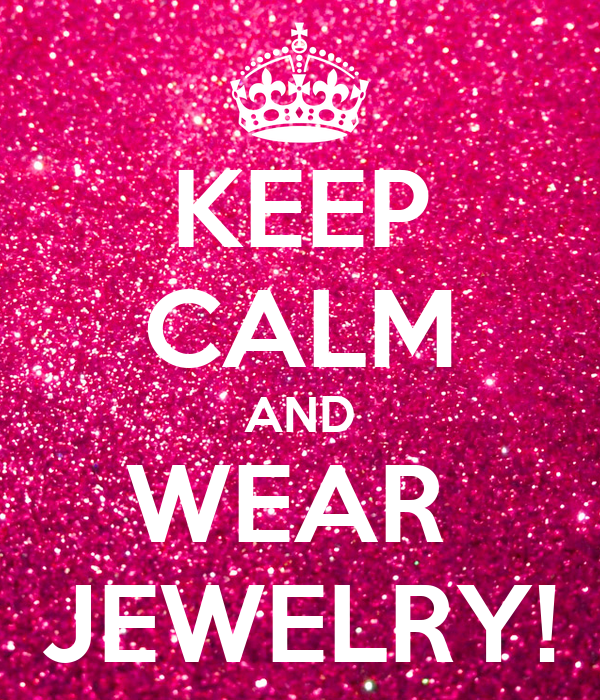 KEEP CALM AND WEAR  JEWELRY!