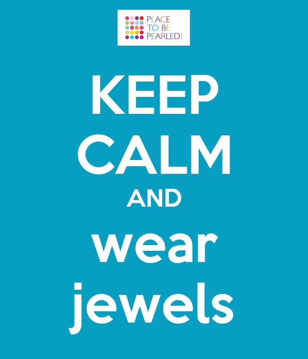 KEEP CALM AND wear jewels
