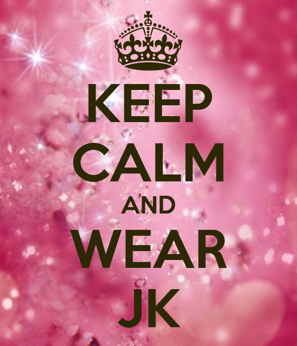 KEEP CALM AND WEAR JK
