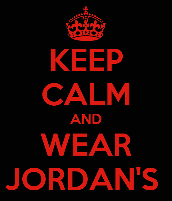 KEEP CALM AND WEAR JORDAN'S