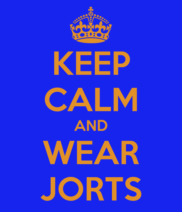 KEEP CALM AND WEAR JORTS