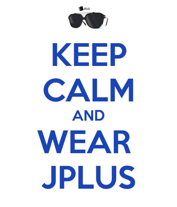 KEEP CALM AND WEAR  JPLUS