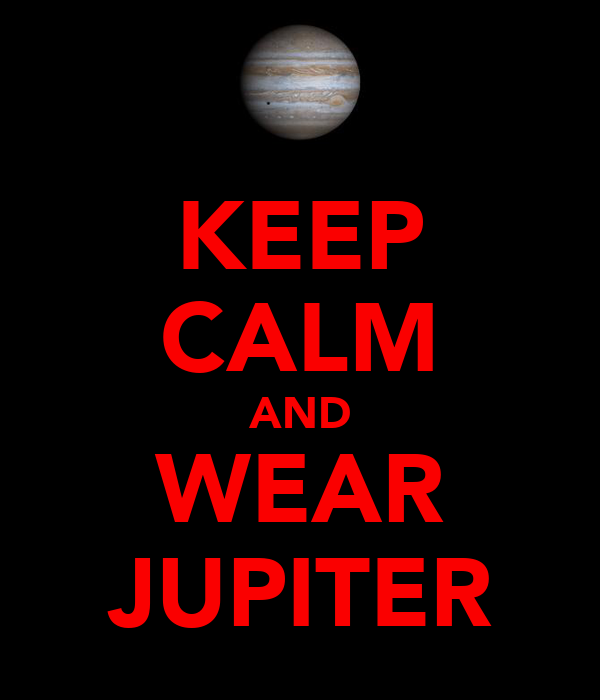 KEEP CALM AND WEAR JUPITER