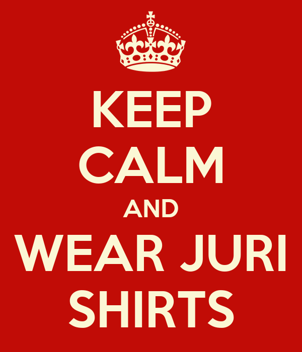 KEEP CALM AND WEAR JURI SHIRTS