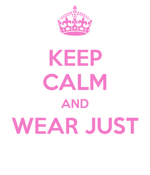 KEEP CALM AND WEAR JUST