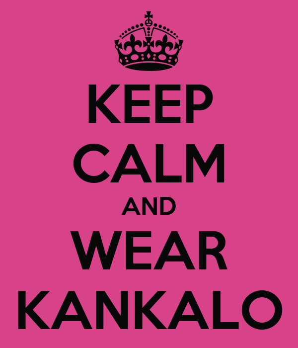 KEEP CALM AND WEAR KANKALO