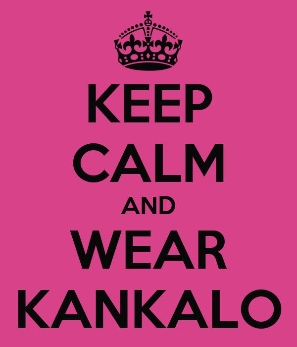 KEEP CALM AND WEAR KANKALO