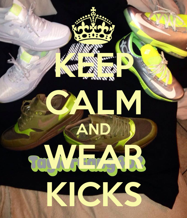 KEEP CALM AND WEAR KICKS