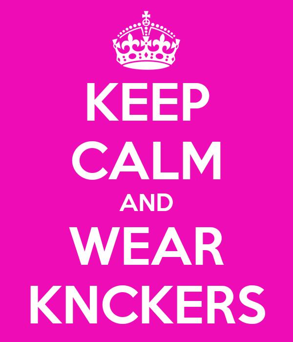 KEEP CALM AND WEAR KNCKERS