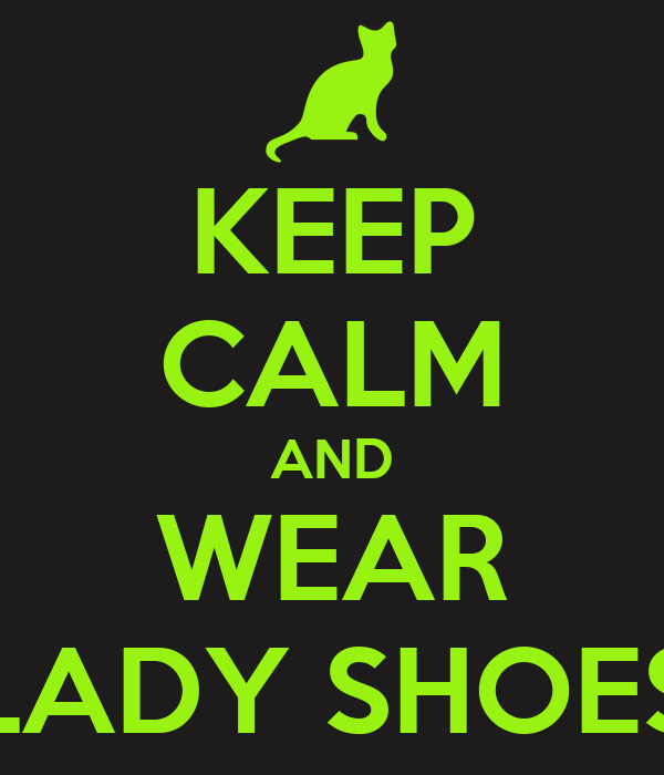 KEEP CALM AND WEAR LADY SHOES