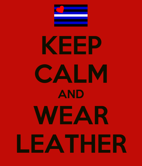 KEEP CALM AND WEAR LEATHER