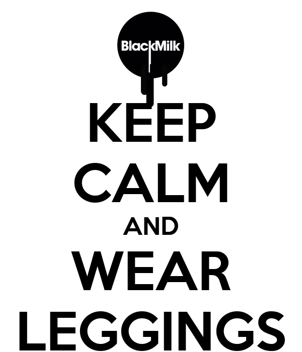 KEEP CALM AND WEAR LEGGINGS