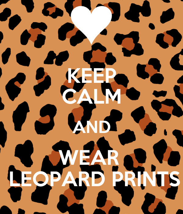 KEEP CALM AND WEAR   LEOPARD PRINTS