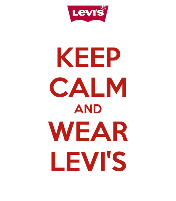 KEEP CALM AND WEAR LEVI'S