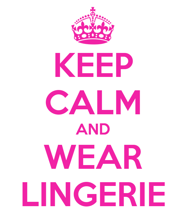 KEEP CALM AND WEAR LINGERIE