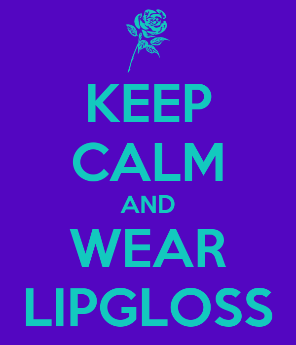 KEEP CALM AND WEAR LIPGLOSS