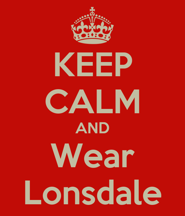 KEEP CALM AND Wear Lonsdale