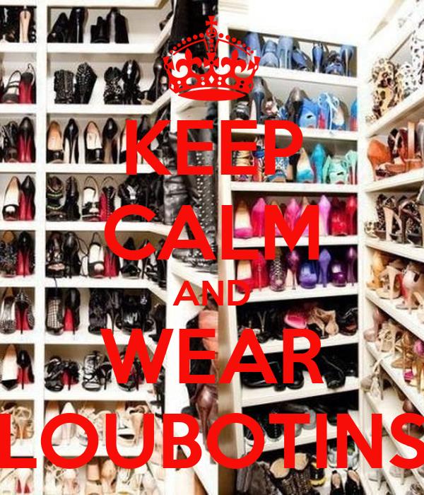 KEEP CALM AND WEAR LOUBOTINS