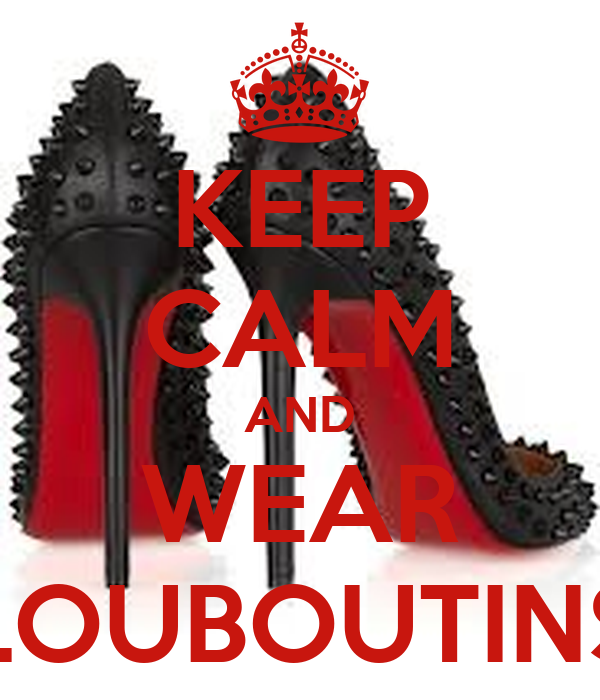 KEEP CALM AND WEAR LOUBOUTINS