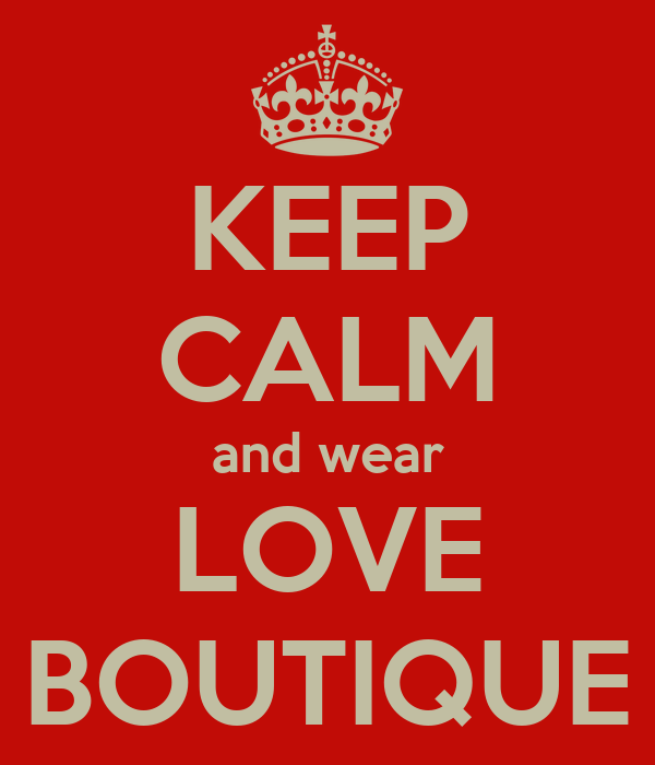 KEEP CALM and wear LOVE BOUTIQUE