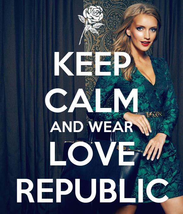 KEEP CALM AND WEAR LOVE REPUBLIC