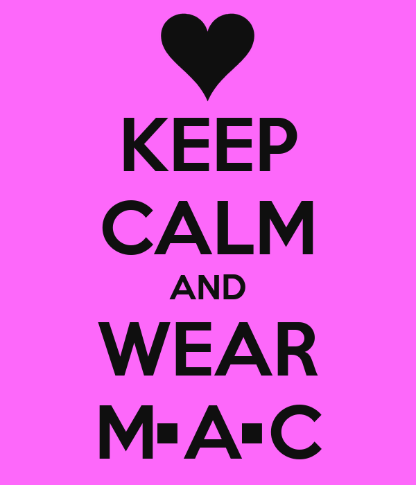 KEEP CALM AND WEAR M•A•C