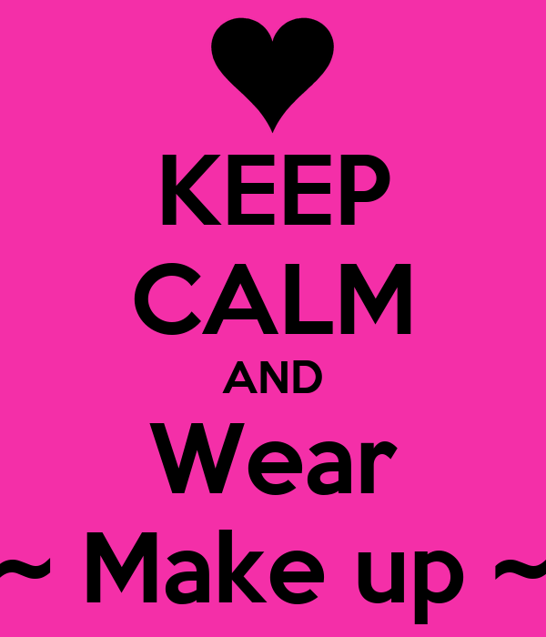 KEEP CALM AND Wear ~ Make up ~