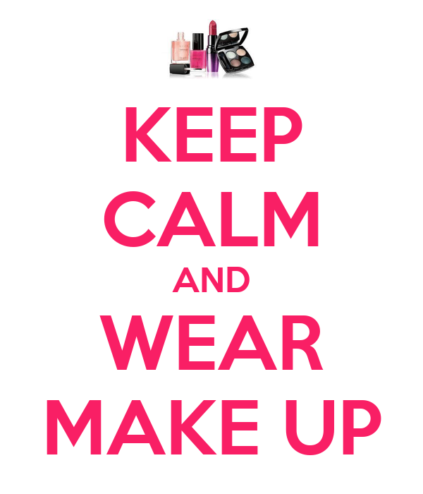 KEEP CALM AND WEAR MAKE UP