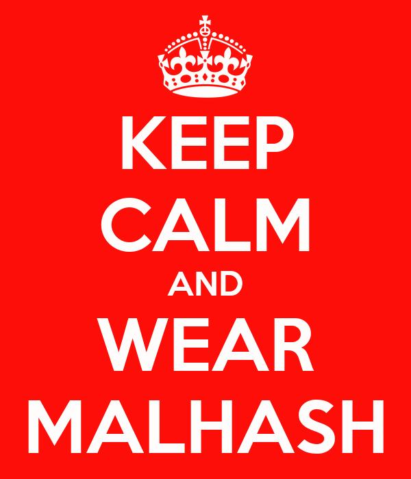 KEEP CALM AND WEAR MALHASH