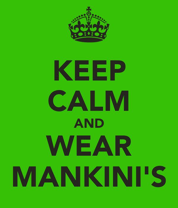 KEEP CALM AND WEAR MANKINI'S