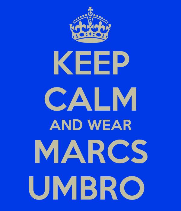 KEEP CALM AND WEAR MARCS UMBRO