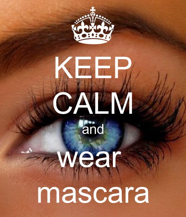 KEEP CALM and wear  mascara