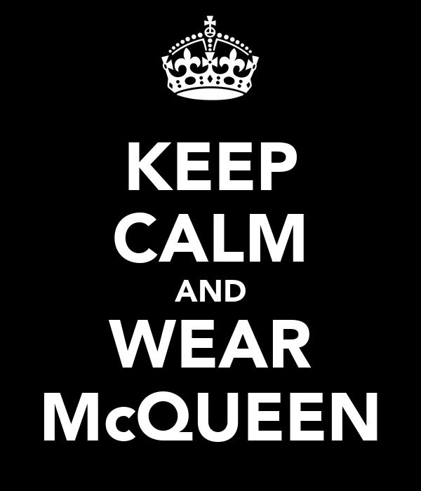 KEEP CALM AND WEAR McQUEEN