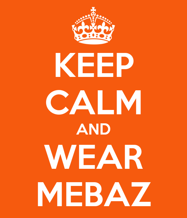 KEEP CALM AND WEAR MEBAZ