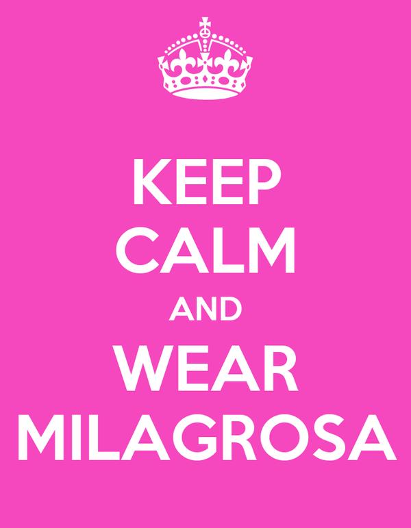 KEEP CALM AND WEAR MILAGROSA