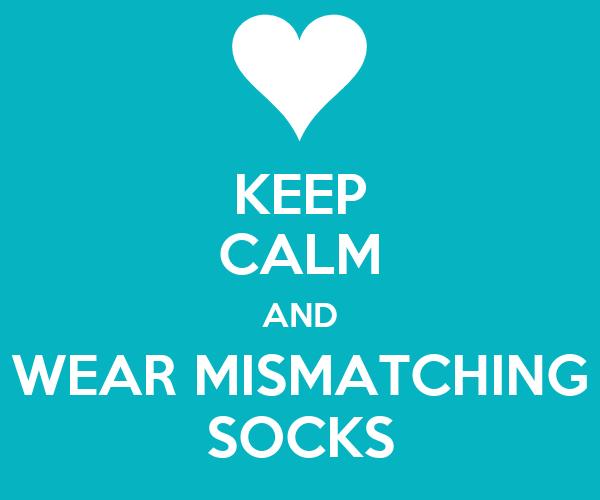 KEEP CALM AND WEAR MISMATCHING SOCKS