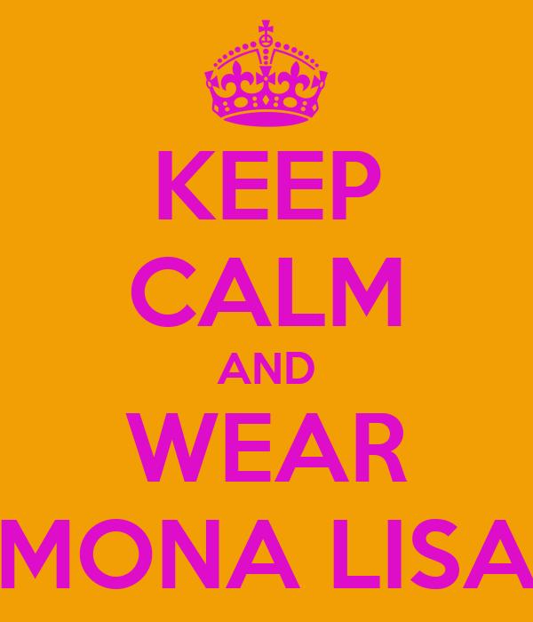KEEP CALM AND WEAR MONA LISA