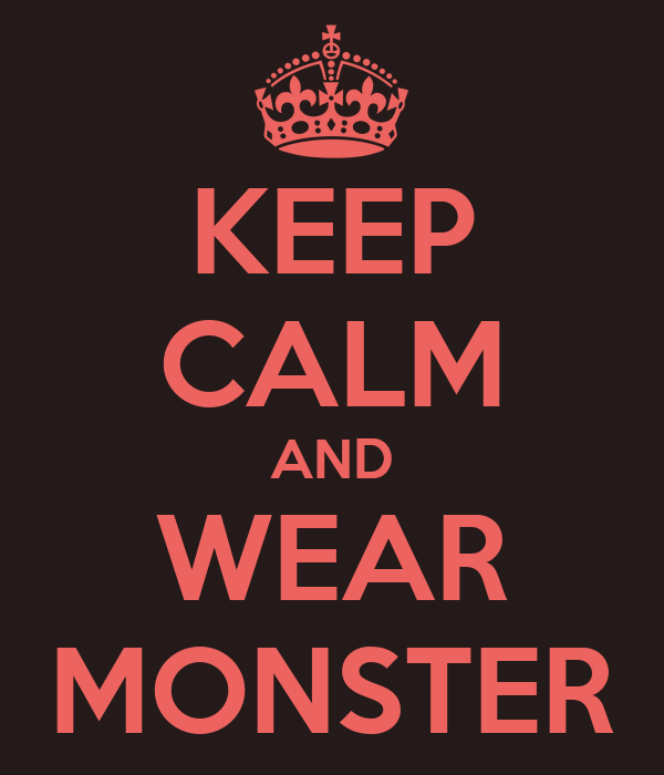 KEEP CALM AND WEAR MONSTER